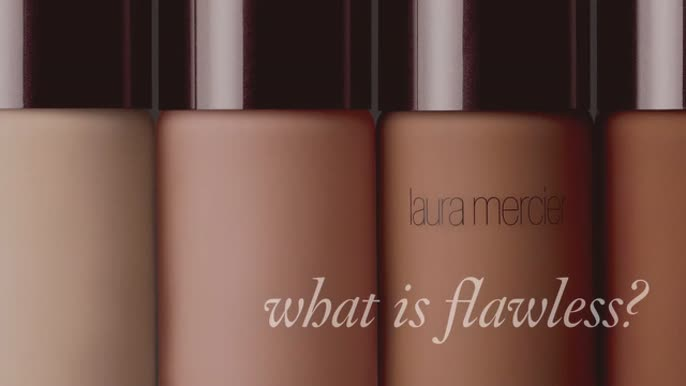"- Laura Mercier ""Flawless"""