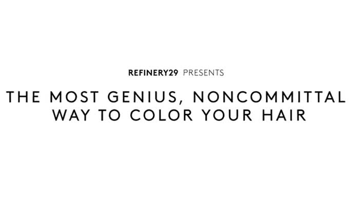 - Refinery 29: The Most Genius, Noncommital Way To Color Your Hair